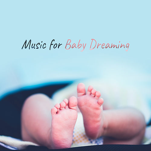 Music for Baby Dreaming – Calm Sounds to Relax Baby, Soothing Melodies, All Night Dreaming by Sleep Sound Library