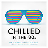Chilled In The 80s - The Very Best 80's Chillout Music - Easy Listening Instrumentals for Relaxation, Sleep & Study by Various Artists