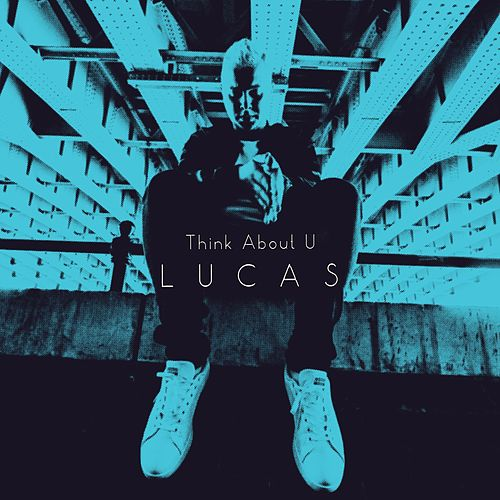 Think About U by Lucas