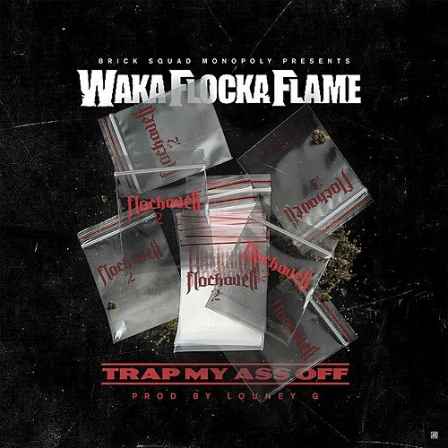Trap My Ass Off by Waka Flocka Flame