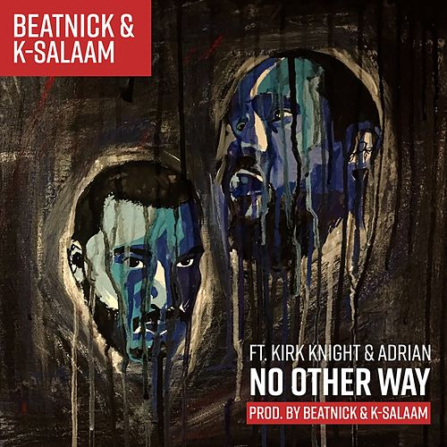 No Other Way (feat. Kirk Knight & Adrian) by Beatnick & K-Salaam