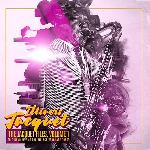 The Jacquet Files, Vol. 1: Big Band Live at the Village Vanguard 1986 by Illinois Jacquet