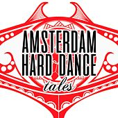 Amsterdam Hard Dance Tales by Various Artists