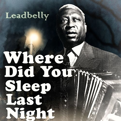 Where Did You Sleep Last Night von Leadbelly