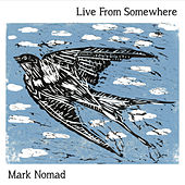 Live from Somewhere by Mark Nomad