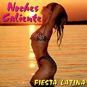 Play & Download Noches Caliente: Fiesta Latina by Various Artists | Napster