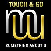 Something About U (Radio edit) by Touch And Go