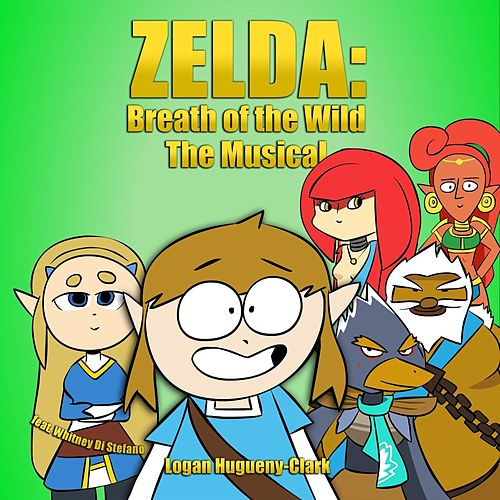 Zelda: Breath of the Wild (The Musical) [feat. Whitney Di Stefano] by Logan Hugueny-Clark