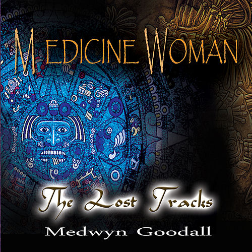 Medicine Woman - the Lost Tracks by Medwyn Goodall