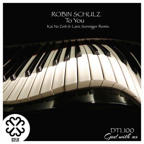 To You (Kai Ne Zeit & Lanz Sonniger Remix) von Robin Schulz