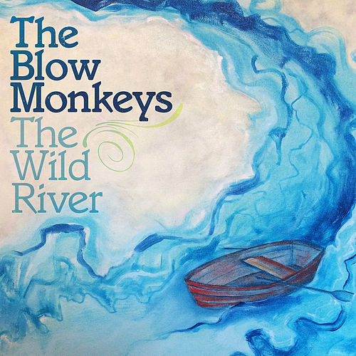 The Wild River by The Blow Monkeys