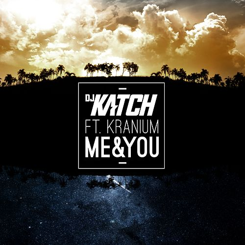 Me & You (feat. Kranium) by DJ Katch