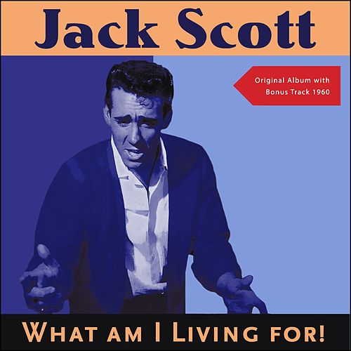 What Am I Living For! (Original Recordings plus Bonus Track 1960) de Jack Scott