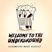 Welcome to the Underground - Alternative Music Playlist by Various Artists