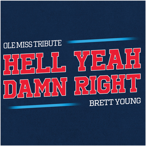 Hell Yeah Damn Right (Ole Miss Tribute) by Brett Young