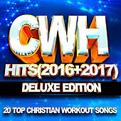 Cwh – Hits (2016 + 2017) 20 Top Christian Workout Songs – Deluxe Edition by Christian Workout Hits Group