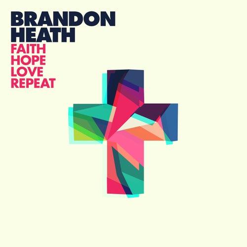 Faith Hope Love Repeat by Brandon Heath