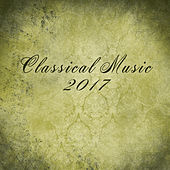 Classical Music 2017 – Deep Relaxation with Ambient Music, Classical Compilation of The Best Pianists by Piano: Classical Relaxation