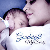 Goodnight My Sweety – Peaceful Lullabies, Cradle Songs to Sleep, Sleeping Baby, Pure Relaxation by Baby Sleep Sleep