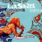 La Santa Bianca - Flavoured Club Tunes by Various Artists