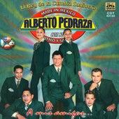 Play & Download A Mis Amigos by Alberto Pedraza Con Su Ritmo Y Sabor | Napster