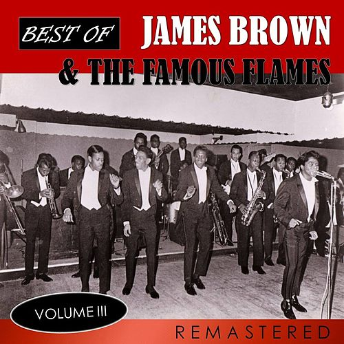 Best of James Brown & The Famous Flames, Vol. 3 (Remastered) by James Brown