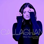 When You Loved Me (Acoustic) by Callaghan