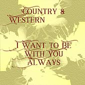 Country & Western - I Want to Be With You Always by Various Artists