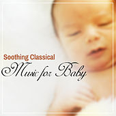 Soothing Classical Music for Baby – Deep Sleep with Classical Sounds, Soft Music to Calm Baby, Night Relaxation by Classical Lullabies