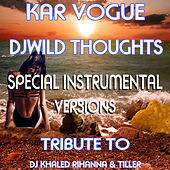 Wild Thoughts (Special Instrumental Versions) [Tribute To DJ Khaled Rihanna & Tiller] by Kar Vogue
