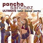 The Ultimate Latin Dance Party! by Poncho Sanchez