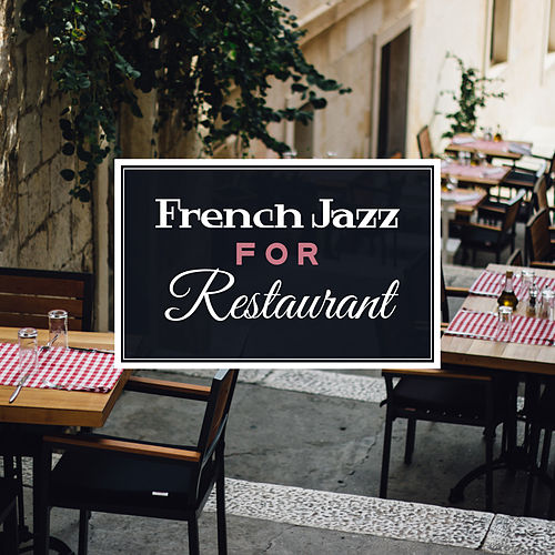 French Jazz for Restaurant – Instrumental Music to Restaurant, Dinner Background Songs, Smooth Jazz 2017 by Restaurant Music