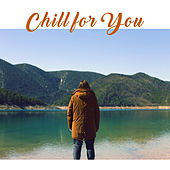 Chill for You – New Age Music for Relaxation, Good Mood, Energy, Inner Peace, Calmness for Mind by New Age