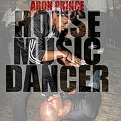 House Music Dancer by Aron Prince