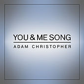 You & Me Song (Acoustic) by Adam Christopher