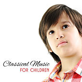 Classical Music for Children – Music for Babies, Stimulate to Healthy Brain Development, Imrove Cognitive Possibility by Classical Music Songs