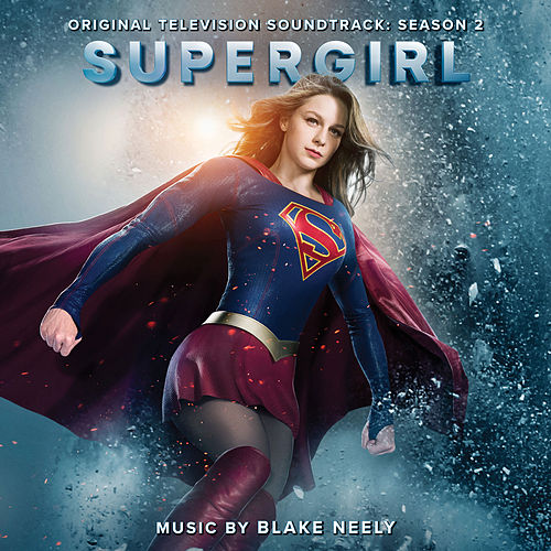 Supergirl: Season 2 (Original Television Soundtrack) by Blake Neely