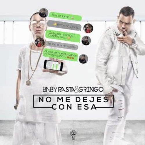 No Me Dejes Con Esa by Baby Rasta & Gringo