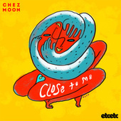 Close to Me by Chez Moon