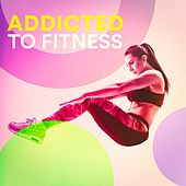 Addicted to Fitness by Various Artists