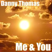 Me & You by Danny Thomas