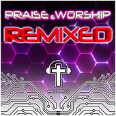 Praise and Worship Remixed by Various Artists