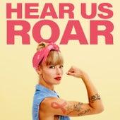 Hear Us Roar by Various Artists