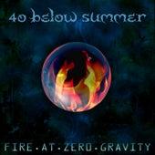 Fire At Zero Gravity von 40 Below Summer