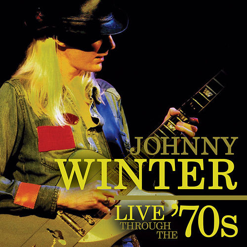 Live Through The 70's by Johnny Winter