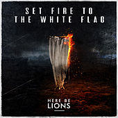 Set Fire to the White Flag by Here Be Lions