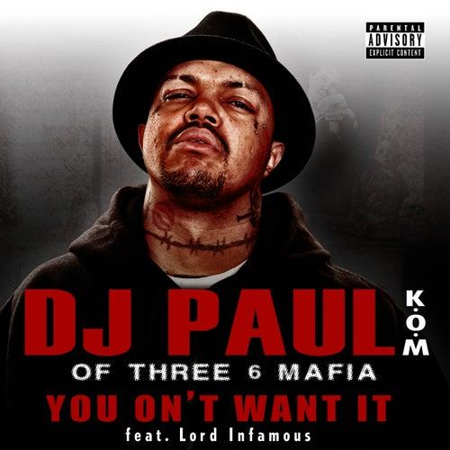 You On't Want It (Single) by DJ Paul