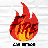 Fire by Gbm Nutron