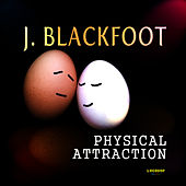 Play & Download Physical Attraction by J. Blackfoot | Napster