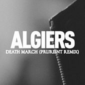 Death March (Prurient Remix) by Algiers